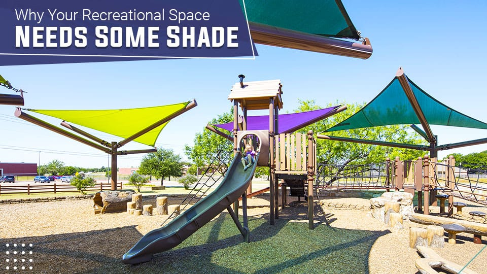Why Your Recreational Space Needs Some Shade
