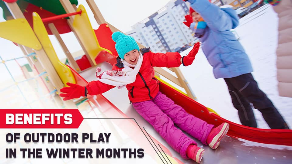 Benefits of Outdoor Play in the Winter Months