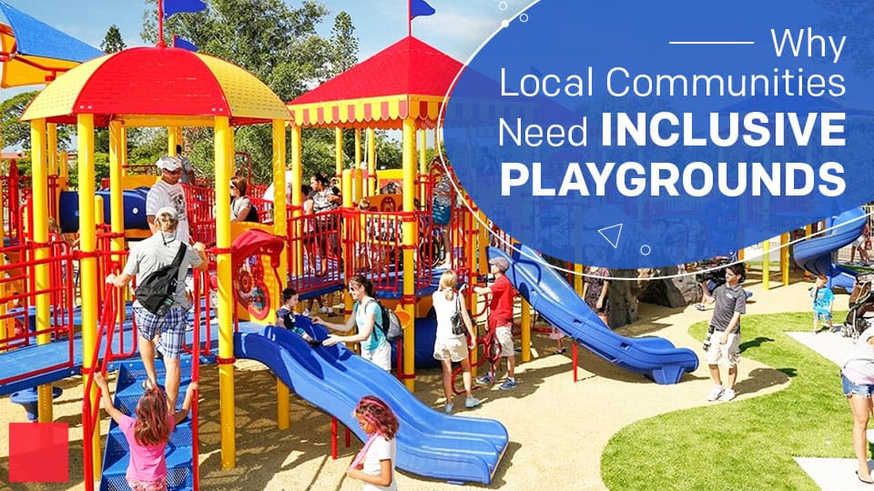 Why Local Communities Need Inclusive Playgrounds