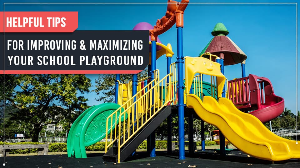 Helpful Tips for Improving & Maximizing Your School Playground