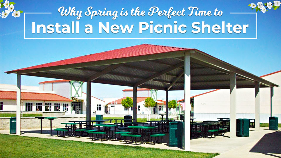 Why Spring is the Perfect Time to Install a New Picnic Shelter