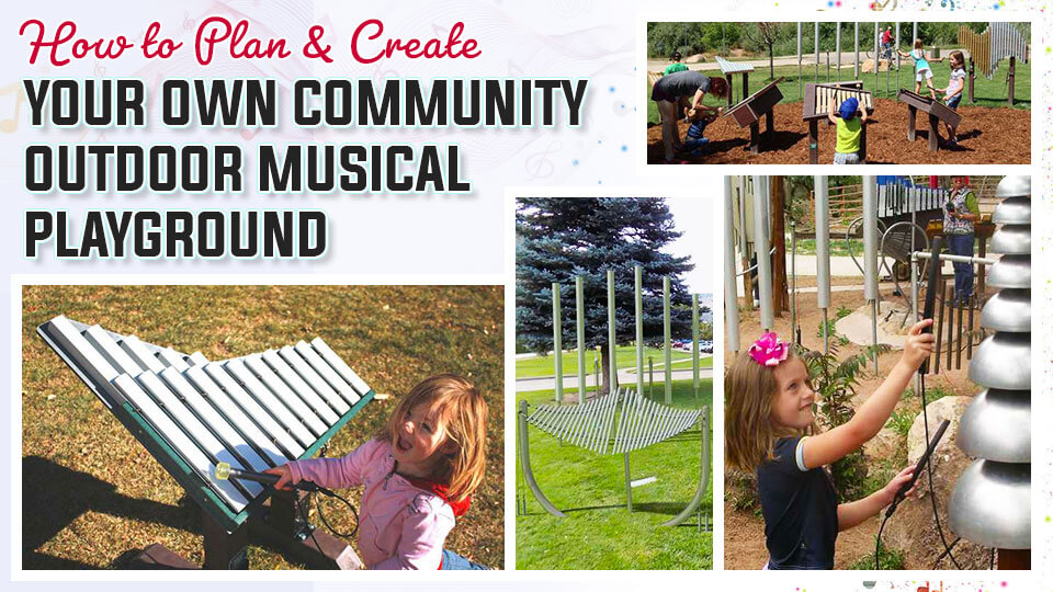 How to Plan & Create Your Own Community Outdoor Musical Playground